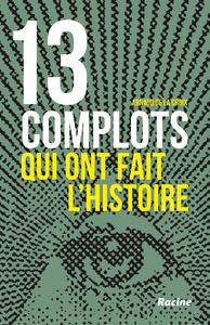 13 COMPLOTS QUI ONT FAIT L'HISTOIRE