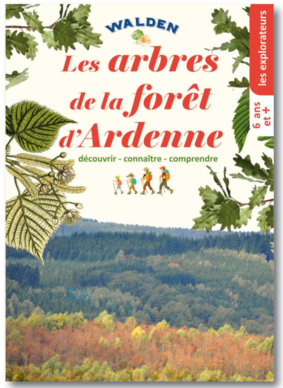 LES ARBRES DE LA FORET D'ARDENNE. DECOUVRIR - CONNAITRE - COMPRENDRE