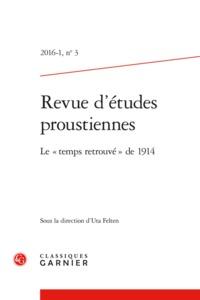 """REVUE D'ETUDES PROUSTIENNES. 2016-1, N  3 - LE """" TEMPS RETROUVE """" DE 1914"""