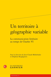 UN TERRITOIRE A GEOGRAPHIE VARIABLE - LA COMMUNICATION LITTERAIRE AU TEMPS DE CH