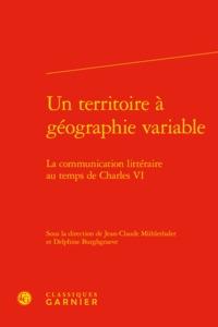 UN TERRITOIRE A GEOGRAPHIE VARIABLE - LA COMMUNICATION LITTERAIRE AU TEMPS DE CH - LA COMMUNICATION