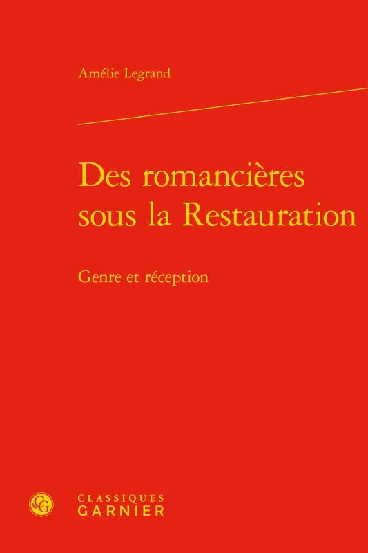 DES ROMANCIERES SOUS LA RESTAURATION - GENRE ET RECEPTION