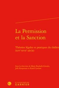 LA PERMISSION ET LA SANCTION - THEORIES LEGALES ET PRATIQUES DU THEATRE (XIVE-XV