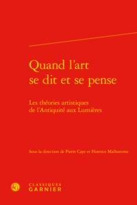 QUAND L'ART SE DIT ET SE PENSE - LES THEORIES ARTISTIQUES DE L'ANTIQUITE AUX LUM - LES THEORIES ARTI