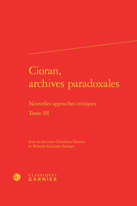 CIORAN, ARCHIVES PARADOXALES. TOME III - NOUVELLES APPROCHES CRITIQUES