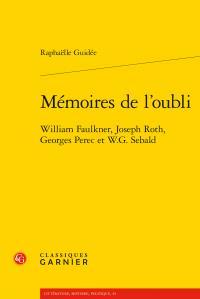 MEMOIRES DE L'OUBLI - WILLIAM FAULKNER, JOSEPH ROTH, GEORGES PEREC ET W.G. SEBAL