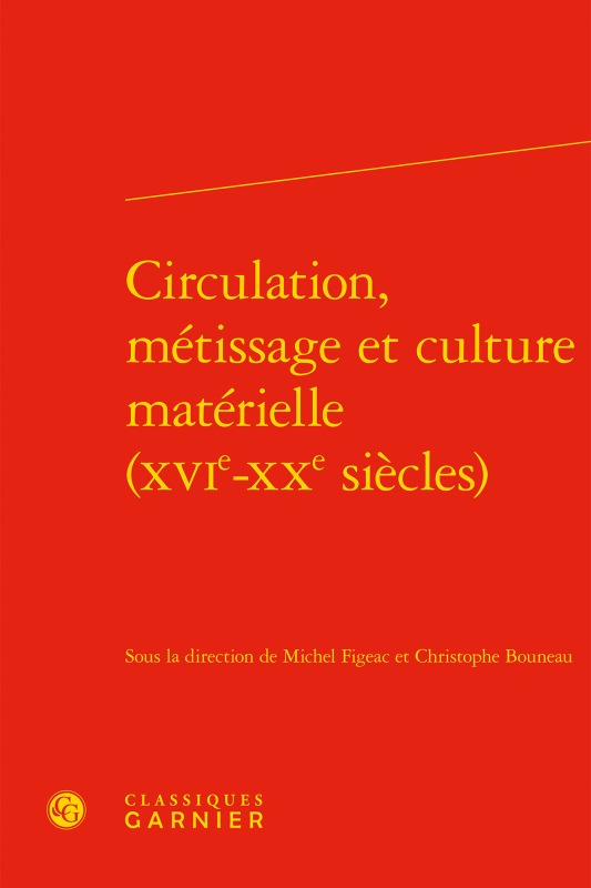 CIRCULATION, METISSAGE ET CULTURE MATERIELLE (XVIE-XXE SIECLES)