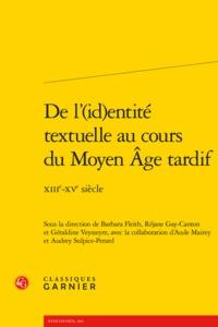 DE L'(ID)ENTITE TEXTUELLE AU COURS DU MOYEN AGE TARDIF - XIIIE-XVE SIECLE