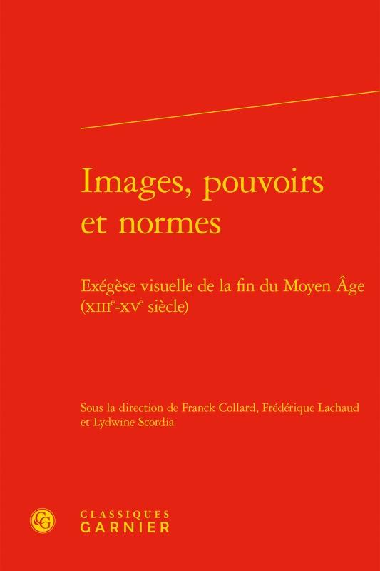 IMAGES, POUVOIRS ET NORMES - EXEGESE VISUELLE DE LA FIN DU MOYEN AGE (XIIIE-XVE
