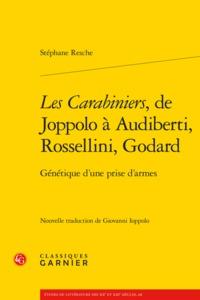 <I>LES CARABINIERS</I>, DE JOPPOLO A AUDIBERTI, ROSSELLINI, GODARD - GENETIQUE D