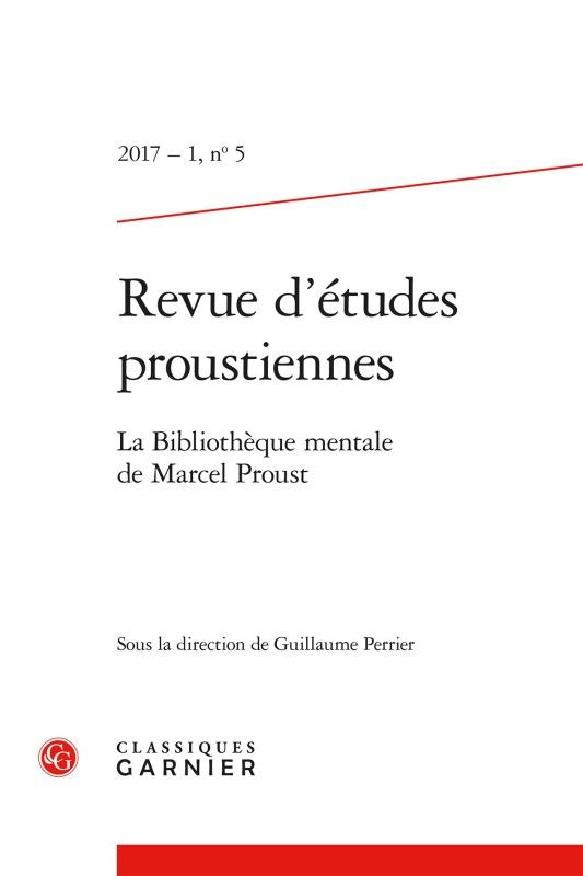 REVUE D'ETUDES PROUSTIENNES 2017 - 1, N  5 - LA BIBLIOTHEQUE MENTALE DE MARCEL P