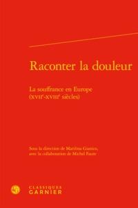 RACONTER LA DOULEUR - LA SOUFFRANCE EN EUROPE (XVIIE-XVIIIE SIECLES)