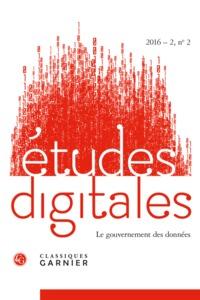 ETUDES DIGITALES 2016 - 2, N  2 - LE GOUVERNEMENT DES DONNEES