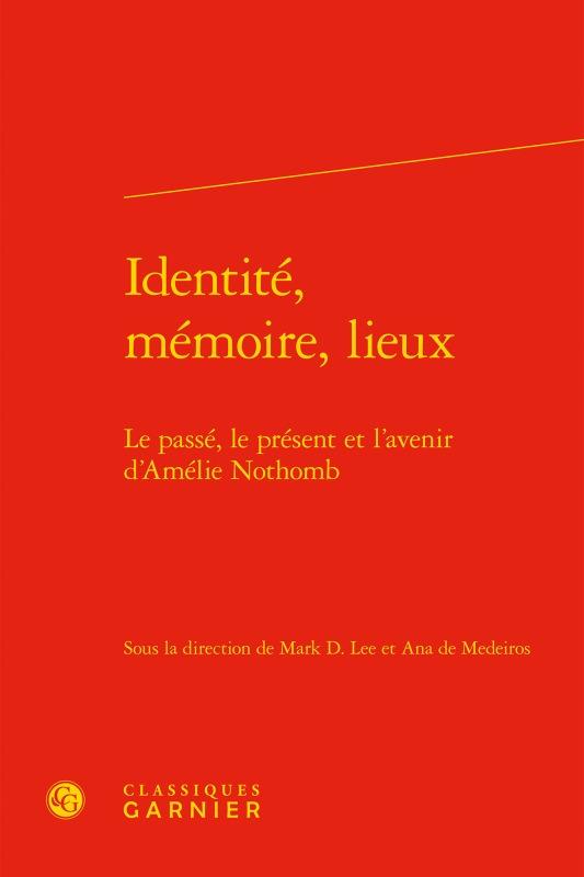 IDENTITE, MEMOIRE, LIEUX - LE PASSE, LE PRESENT ET L'AVENIR D'AMELIE NOTHOMB - LE PASSE, LE PRESENT