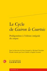 LE CYCLE DE GUIRON LE COURTOIS - PROLEGOMENES A L'EDITION INTEGRALE DU CORPUS