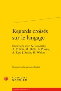 REGARDS CROISES SUR LE LANGAGE - ENTRETIENS AVEC N. CHOMSKY, A. CULIOLI, M. HALL - ENTRETIENS AVEC N