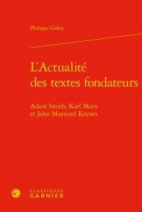 L'ACTUALITE DES TEXTES FONDATEURS - ADAM SMITH, KARL MARX ET JOHN MAYNARD KEYNES