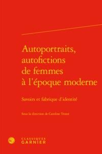 AUTOPORTRAITS, AUTOFICTIONS DE FEMMES A L'EPOQUE MODERNE - SAVOIRS ET FABRIQUE D