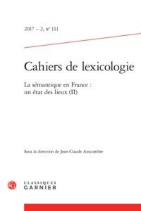 CAHIERS DE LEXICOLOGIE. 2017 - 2, N  111 - LA SEMANTIQUE EN FRANCE : UN ETAT DES