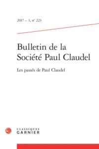 BULLETIN DE LA SOCIETE PAUL CLAUDEL. 2017 - 3, N  223 - LES PASSES DE PAUL CLAUD
