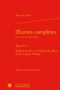 OEUVRES COMPLETES. TOME II, 1 - SOLITAIRE PREMIER, OU, DISCOURS DES MUSES, ET DE - SOLITAIRE PREMIER