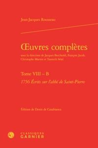 OEUVRES COMPLETES. TOME VIII - B - 1756 ECRITS SUR L'ABBE DE SAINT-PIERRE
