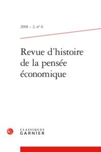 REVUE D'HISTOIRE DE LA PENSEE ECONOMIQUE 2018 - 2, N  6 - VARIA