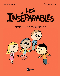 LES INSEPARABLES, TOME 02 - PARFAIT EST VICTIME DE RACISME