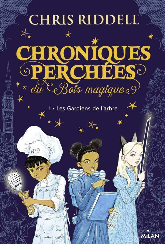 CHRONIQUES PERCHEES DU BOIS MAGIQUE , TOME 01 - LES GARDIENS DE L'ARBRE