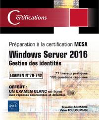 WINDOWS SERVER 2016 - GESTION DES IDENTITES - PREPARATION A LA CERTIFICATION MCSA - EXAMEN 70-742