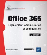 OFFICE 365 - DEPLOIEMENT, ADMINISTRATION ET CONFIGURATION (2E EDITION)