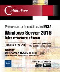 WINDOWS SERVER 2016 : INFRASTRUCTURE RESEAU, PREPARATION A LA CERTIFICATION MCSA, EXAMEN NA  70-741,
