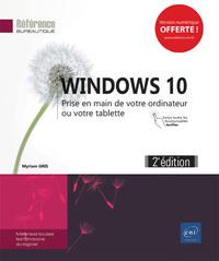 WINDOWS 10 - PRISE EN MAIN DE VOTRE ORDINATEUR OU VOTRE TABLETTE (2E EDITION)