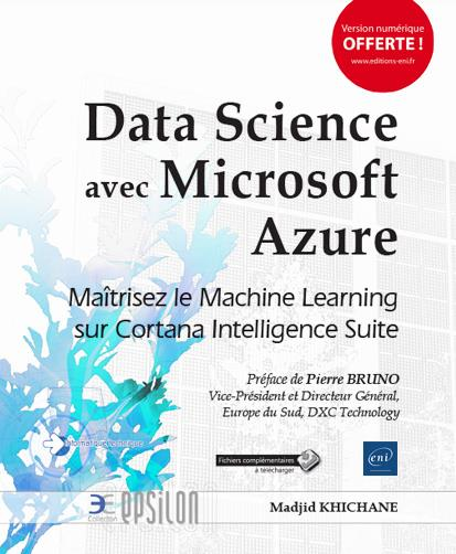DATA SCIENCE AVEC MICROSOFT AZURE - MAITRISEZ LE MACHINE LEARNING SUR CORTANA INTELLIGENCE SUITE