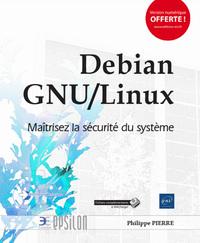 DEBIAN GNU/LINUX - MAITRISEZ LA SECURITE DU SYSTEME