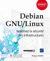 DEBIAN GNU/LINUX - MAITRISEZ LA SECURITE DES INFRASTRUCTURES