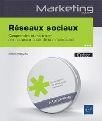 RESEAUX SOCIAUX - COMPRENDRE ET MAITRISER CES NOUVEAUX OUTILS DE COMMUNICATION (6E EDITION)