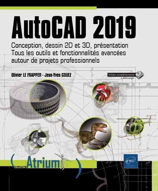 AUTOCAD 2019 - CONCEPTION, DESSIN 2D ET 3D, PRESENTATION - TOUS LES OUTILS ET FONCTIONNALITES AVANCE