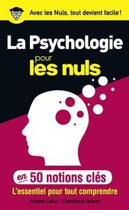 LA PSYCHOLOGIE POUR LES NULS EN 50 NOTIONS CLES - L'ESSENTIEL POUR TOUT COMPRENDRE