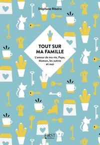 TOUT SUR MA FAMILLE - L'AMOUR DE MA VIE, PAPA, MAMAN, LES AUTRES ET MOI