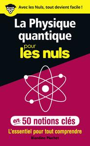 LA PHYSIQUE QUANTIQUE POUR LES NULS EN 50 NOTIONS CLES - L'ESSENTIEL POUR TOUT COMPRENDRE