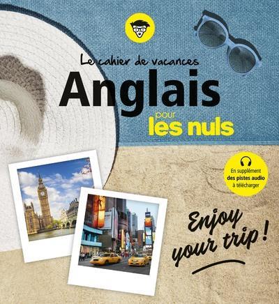 CAHIER DE VACANCES ANGLAIS POUR LES NULS : ENJOY YOUR TRIP ! 4E ED
