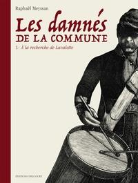 A LA RECHERCHE DE LAVALETTE - T01 - LES DAMNES DE LA COMMUNE 01 - A LA RECHERCHE DE LAVALETTE T01