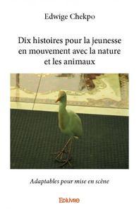 DIX HISTOIRES POUR LA JEUNESSE EN MOUVEMENT AVEC LA NATURE ET LES ANIMAUX