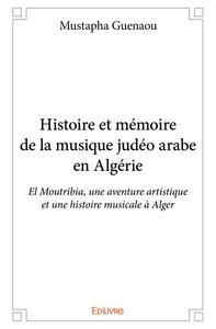 HISTOIRE ET MEMOIRE DE LA MUSIQUE JUDEO ARABE EN ALGERIE