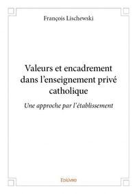 VALEURS ET ENCADREMENT DANS LENSEIGNEMENT PRIVE CATHOLIQUE