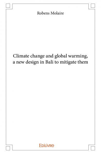 CLIMATE CHANGE AND GLOBAL WARMING A NEW DESIGN IN BALI TO MITIGATE THEM