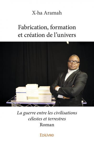 FABRICATION FORMATION ET CREATION DE L'UNIVERS