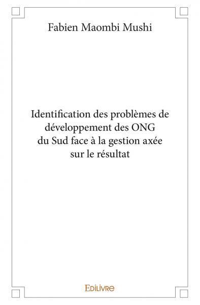 IDENTIFICATION DES PROBLEMES DE DEVELOPPEMENT DES ONG DU SUD FACE A LA GESTION AXEE SUR LE RESULTAT