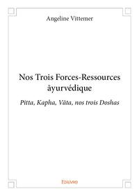 NOS TROIS FORCES-RESSOURCES AYURVEDIQUE